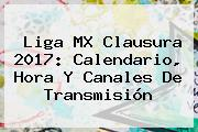 Liga MX Clausura <b>2017</b>: <b>Calendario</b>, Hora Y Canales De Transmisión