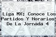 Liga MX: Conoce Los Partidos Y Horarios De La <b>Jornada 4</b>