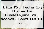 Liga MX, Fecha 17: Chivas De <b>Guadalajara Vs</b>. <b>Necaxa</b>, Consulta El ...