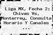 Liga MX, Fecha 2: <b>Chivas Vs</b>. <b>Monterrey</b>, Consulta Horario Y Canales ...