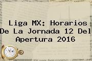 <b>Liga MX</b>: Horarios De La <b>Jornada 12</b> Del Apertura <b>2016</b>