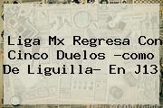 <b>Liga Mx</b> Regresa Con Cinco Duelos ?como De Liguilla? En J13