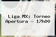 <u>Liga MX: Torneo Apertura - 17h00</u>