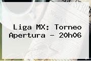 <i>Liga MX: Torneo Apertura - 20h06</i>