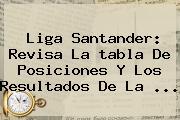 Liga Santander: Revisa La <b>tabla De Posiciones</b> Y Los Resultados De La ...