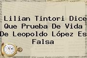 Lilian Tintori Dice Que Prueba De Vida De <b>Leopoldo López</b> Es Falsa