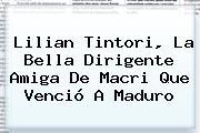 <b>Lilian Tintori</b>, La Bella Dirigente Amiga De Macri Que Venció A Maduro