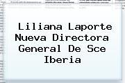 <i>Liliana Laporte Nueva Directora General De Sce Iberia</i>