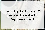 ¡<b>Lily Collins</b> Y Jamie Campbell Regresaron!