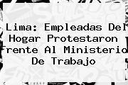 Lima: Empleadas Del Hogar Protestaron Frente Al <b>Ministerio De Trabajo</b>