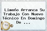 Limeño Arranca Su Trabajo Con Nuevo Técnico En <b>Domingo De</b> ...