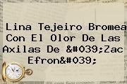 <b>Lina Tejeiro</b> Bromea Con El Olor De Las Axilas De &#039;Zac Efron&#039;