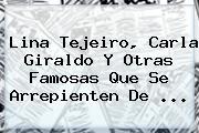 <b>Lina Tejeiro</b>, Carla Giraldo Y Otras Famosas Que Se Arrepienten De ...
