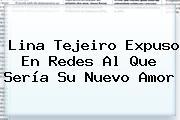 <b>Lina Tejeiro</b> Expuso En Redes Al Que Sería Su Nuevo Amor