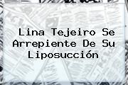 <b>Lina Tejeiro</b> Se Arrepiente De Su Liposucción
