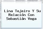 <b>Lina Tejeiro</b> Y Su Relación Con Sebastián Vega