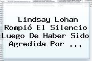 <b>Lindsay Lohan</b> Rompió El Silencio Luego De Haber Sido Agredida Por ...