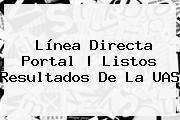 Línea Directa Portal | Listos Resultados De La <b>UAS</b>