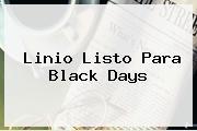 <b>Linio</b> Listo Para Black Days