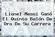 Lionel Messi Ganó El Quinto <b>Balón De Oro</b> De Su Carrera