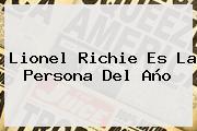 <b>Lionel Richie</b> Es La Persona Del Año