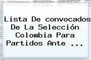 Lista De <b>convocados</b> De La <b>Selección Colombia</b> Para Partidos Ante <b>...</b>