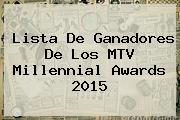 Lista De Ganadores De Los <b>MTV Millennial Awards 2015</b>