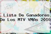 Lista De Ganadores De Los MTV <b>VMAs 2016</b>
