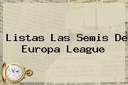 Listas Las Semis De <b>Europa League</b>