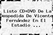 Listo CD+DVD De La Despedida De <b>Vicente Fernández</b> En El Estadio ...