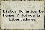 Listos Horarios De <b>Pumas</b> Y Toluca En <b>Libertadores</b>