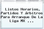 Listos Horarios, Partidos Y árbitros Para Arranque De La <b>Liga MX</b> <b>...</b>