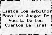 Listos Los árbitros Para Los Juegos De Vuelta De Los Cuartos De Final
