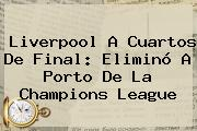 <b>Liverpool</b> A Cuartos De Final: Eliminó A <b>Porto</b> De La Champions League