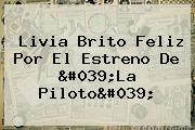 Livia Brito Feliz Por El Estreno De '<b>La Piloto</b>'