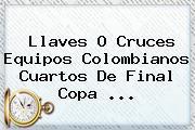 Llaves O Cruces Equipos Colombianos Cuartos De Final <b>Copa</b> ...