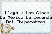 Llega A Los Cines De México <b>La Leyenda Del Chupacabras</b>