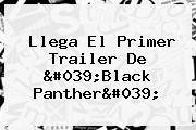 Llega El Primer Trailer De '<b>Black Panther</b>'