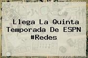 Llega La Quinta Temporada De <b>ESPN</b> #Redes