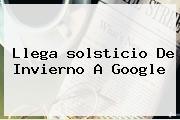 Llega <b>solsticio De Invierno</b> A Google