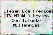 Llegan Los Premios <b>MTV MIAW</b> A México Con Talento Millennial