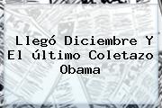 <b>Llegó Diciembre</b> Y El último Coletazo Obama