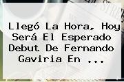 Llegó La Hora, Hoy Será El Esperado Debut De <b>Fernando Gaviria</b> En ...