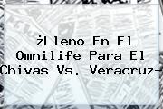 ¿Lleno En El Omnilife Para El <b>Chivas Vs. Veracruz</b>?