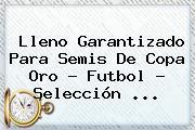 Lleno Garantizado Para Semis De <b>Copa Oro</b> - Futbol - Selección <b>...</b>
