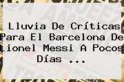Lluvia De Críticas Para El <b>Barcelona</b> De Lionel Messi A Pocos Días ...