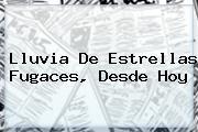 <b>Lluvia De Estrellas</b> Fugaces, Desde Hoy