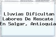 Lluvias Dificultan Labores De Rescate En <b>Salgar</b>, <b>Antioquia</b>