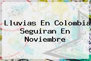 <b>Lluvias En Colombia Seguiran En Noviembre</b>