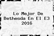 Lo Mejor De Bethesda En El <b>E3</b> 2016
